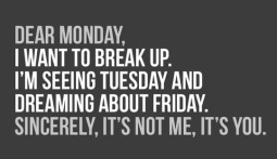 funny-saying-wish-break-up-with-Monday-dreaming-about-friday