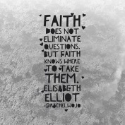 faith-does-not-eliminate-questions-but-faith-knows-where-to-take-them-589980