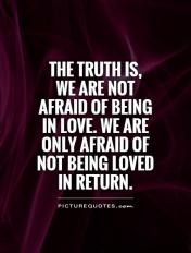 the-truth-is-we-are-not-afraid-of-being-in-love-we-are-only-afraid-of-not-being-loved-in-return-quote-1