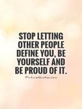 stop-letting-other-people-define-you-be-yourself-and-be-proud-of-it-quote-1